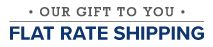 Our Gift to you Flat Rate Shipping